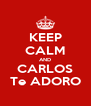 KEEP CALM AND CARLOS Te ADORO - Personalised Poster A4 size