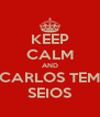 KEEP CALM AND CARLOS TEM SEIOS - Personalised Poster A4 size