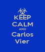 KEEP CALM AND Carlos Vier - Personalised Poster A4 size
