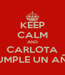 KEEP CALM AND CARLOTA CUMPLE UN AÑO - Personalised Poster A4 size