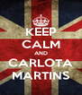 KEEP CALM AND CARLOTA MARTINS - Personalised Poster A4 size