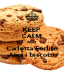KEEP CALM AND Carlotta Ferlito Ama i biscotti - Personalised Poster A4 size