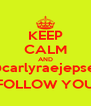 KEEP CALM AND @carlyraejepsen FOLLOW YOU - Personalised Poster A4 size