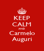 KEEP CALM AND Carmelo Auguri - Personalised Poster A4 size