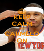 KEEP CALM AND CARMELO ON - Personalised Poster A4 size