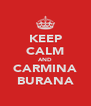 KEEP CALM AND CARMINA BURANA - Personalised Poster A4 size