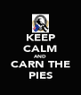 KEEP CALM AND CARN THE PIES - Personalised Poster A4 size