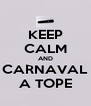 KEEP CALM AND CARNAVAL A TOPE - Personalised Poster A4 size