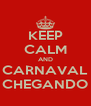 KEEP CALM AND CARNAVAL CHEGANDO - Personalised Poster A4 size