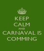KEEP CALM AND CARNAVAL IS COMMING - Personalised Poster A4 size