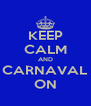 KEEP CALM AND CARNAVAL ON - Personalised Poster A4 size