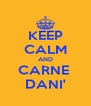 KEEP CALM AND CARNE  DANI' - Personalised Poster A4 size
