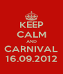 KEEP CALM AND CARNIVAL 16.09.2012 - Personalised Poster A4 size