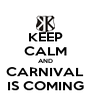 KEEP CALM AND CARNIVAL IS COMING - Personalised Poster A4 size