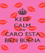 KEEP CALM AND CARO ESTA BIEN BUENA - Personalised Poster A4 size
