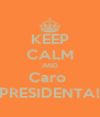 KEEP CALM AND Caro  PRESIDENTA! - Personalised Poster A4 size