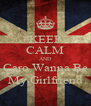KEEP CALM AND Caro Wanna Be My Girlfriend - Personalised Poster A4 size