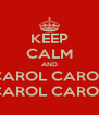 KEEP CALM AND CAROL CAROL CAROL CAROL - Personalised Poster A4 size