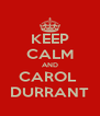 KEEP CALM AND CAROL  DURRANT - Personalised Poster A4 size