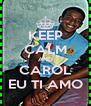 KEEP CALM AND CAROL EU TI AMO - Personalised Poster A4 size