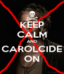 KEEP CALM AND CAROLCIDE ON - Personalised Poster A4 size