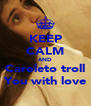 KEEP CALM AND Caroleto troll You with love - Personalised Poster A4 size