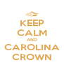 KEEP CALM AND CAROLINA CROWN - Personalised Poster A4 size