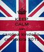KEEP CALM AND carolina londoño  contralora 2013 - Personalised Poster A4 size
