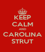 KEEP CALM AND CAROLINA STRUT - Personalised Poster A4 size