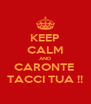 KEEP CALM AND CARONTE  TACCI TUA !! - Personalised Poster A4 size
