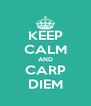 KEEP CALM AND CARP DIEM - Personalised Poster A4 size