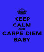KEEP CALM AND CARPE DIEM BABY - Personalised Poster A4 size
