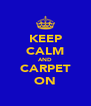 KEEP CALM AND CARPET ON - Personalised Poster A4 size