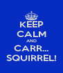 KEEP CALM AND CARR... SQUIRREL! - Personalised Poster A4 size