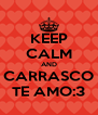 KEEP CALM AND CARRASCO TE AMO:3 - Personalised Poster A4 size