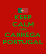 KEEP CALM AND CARREGA PORTUGAL - Personalised Poster A4 size