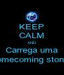 KEEP CALM AND Carrega uma homecoming stone! - Personalised Poster A4 size