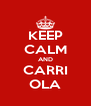 KEEP CALM AND CARRI OLA - Personalised Poster A4 size