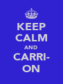 KEEP CALM AND CARRI- ON - Personalised Poster A4 size