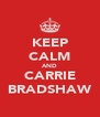 KEEP CALM AND CARRIE BRADSHAW - Personalised Poster A4 size