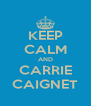 KEEP CALM AND CARRIE CAIGNET - Personalised Poster A4 size