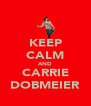 KEEP CALM AND CARRIE DOBMEIER - Personalised Poster A4 size