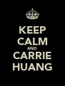 KEEP CALM AND CARRIE HUANG - Personalised Poster A4 size
