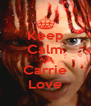 Keep Calm And Carrie Love - Personalised Poster A4 size