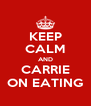 KEEP CALM AND CARRIE ON EATING - Personalised Poster A4 size