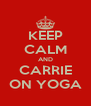 KEEP CALM AND CARRIE ON YOGA - Personalised Poster A4 size