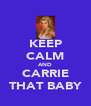 KEEP CALM AND CARRIE THAT BABY - Personalised Poster A4 size