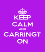 KEEP CALM AND CARRINGT ON - Personalised Poster A4 size
