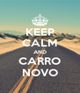 KEEP CALM AND CARRO NOVO - Personalised Poster A4 size