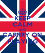 KEEP CALM AND CARRRY ON PLAYING - Personalised Poster A4 size